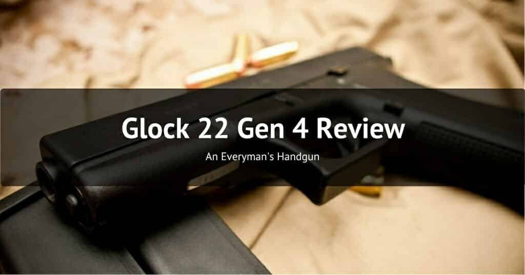 Glock 22 Gen 4 Review - An Everyman's Handgun